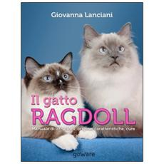 Il gatto Ragdoll. Manuale di istruzioni. Origine, caratteristiche, cure