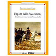 L'epoca delle rivoluzioni. Dalla rivoluzione americana all'unità d'Italia