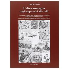 L'altra Romagna dagli Appennini alle valli. Usi, costumi e miserie delle famiglie contadine romagnole nella prima metà del Novecento. . .