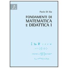 Fondamenti di matematica e didattica. Vol. 1