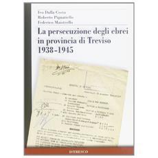 La persecuzione degli ebrei in provincia di Treviso 1938-1945