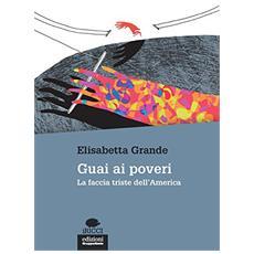 Elisabetta Grande - Guai Ai Poveri - Il Governo Della Poverta' In America
