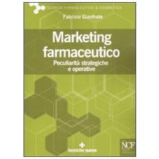 Marketing farmaceutico. Peculiarità strategiche e operative