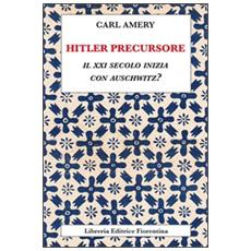 Hitler precursore. Il XXI secolo inizia con Auschwitz?