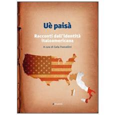 Uè paisà. Racconti dall'identità italoamericana