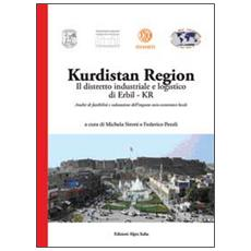 Kurdistan region. Il distretto industriale e logistico di Erbil-Kr. Analisi di fattibilità e valutazione dell'impatto socio-economico locale