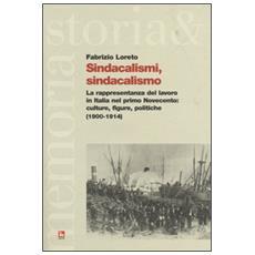 Sindacalismi, sindacalismo. La rappresentanza del lavoro in italia nel primo Novecento. culture, figure, politiche (1900-1914)