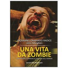 Una vita da zombie. Vita privata e carriera di una star dell'horror. Ediz. integrale