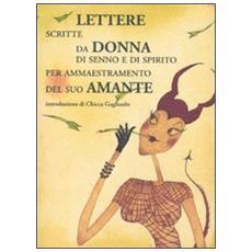 Lettere scritte da donna di senno e di spirito per ammaestramento del suo amante