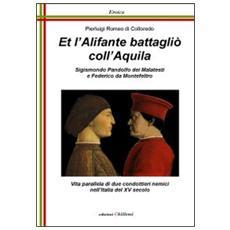 Et l'alifante battaglio coll'aquila. Sigismondo Pandolfo dei Malatesti e Federico da Montefeltro