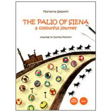 The Palio of Siena. A colourful jouney