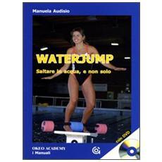 Waterjump. Saltare in acqua e non solo. Con DVD