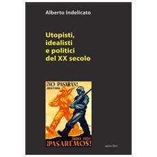 Utopisti, idealisti e politici del XX secolo