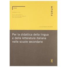Per la didattica della lingua e della letteratura italiana nelle scuole secondarie