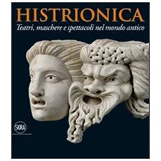 Histrionica. Teatri, maschere e spettacoli nel mondo antico