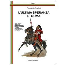 L'ultima speranza di Roma. Iulius Valerius Maiorianus