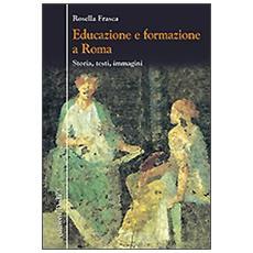 Educazione e formazione a Roma. Storia, testi, immagini