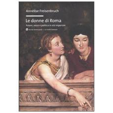 Le donne di Roma. Potere, sesso e politica in età imperiale