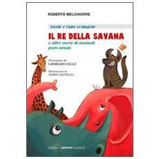 Il re della savana. E altre storie di animali poco amati. Ediz. italiana e inglese