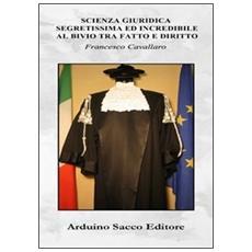 Scienza giuridica segretissima ed incredibile al bivio tra fatto e diritto