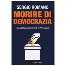 Morire di democrazia. Tra derive autoritarie e populismo