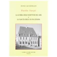 Paolo Sarpi. La guerra delle scritture del 1606 e la nascita della nuova Europa