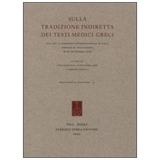 Sulla tradizione indiretta dei testi medici greci. Atti del Seminario internazionale (Siena, 19-20 settembre 2008)