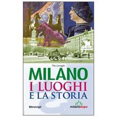 Milano. I luoghi e la storia