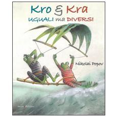 Kro & Kra uguali ma diversi