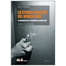 La storia politica del Nunca Más. La memoria delle sparizioni in Argentina