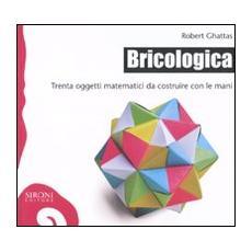 Bricologica. Trenta oggetti matematici da costruire con le mani