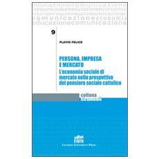 Persona, impresa e mercato. L'economia sociale di mercato nella prospettiva del pensiero sociale cattolico