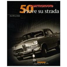 Cinquanta prove su strada dal 1956 al 1963. Quattroruote