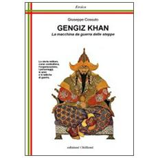 Gengiz Khan. La macchina da guerra delle steppe