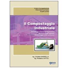 Il compostaggio industriale. Tecnologie e tecniche di processo. Gestione degli impianti. Monitoraggio delle emissioni