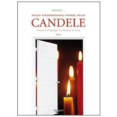 Entrare. . . nello straordinario potere delle candele. Conoscerne il linguaggio, il simbolismo, le energie