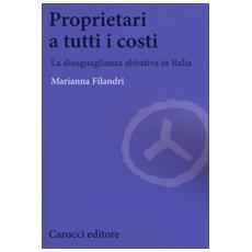 Proprietari a tutti i costi. La disuguaglianza abitativa in Italia