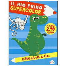 Dinosauri & Co. Il mio primo supercolor