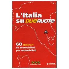 L'Italia su dueruote. 60 itinerari da motociclisti per motociclisti