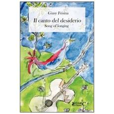 Il canto del desiderio. Ediz. italiana e inglese
