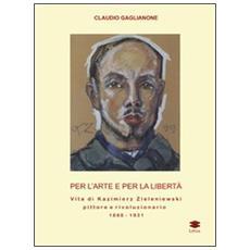 Per l'arte e per la libertà. Vita di Kazimierz Zieleniewski, pittore e rivoluzionario (1888-1931)