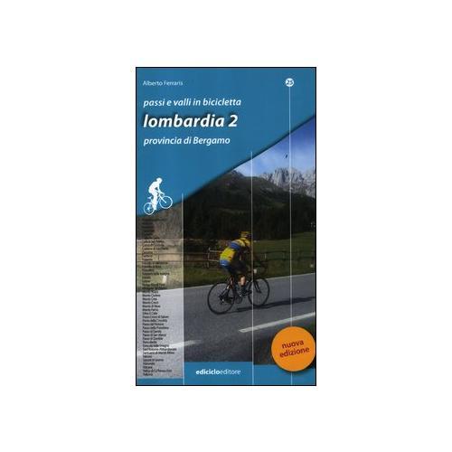 Passi e valli in bicicletta. Lombardia. Vol. 2: Provincia di Bergamo.
