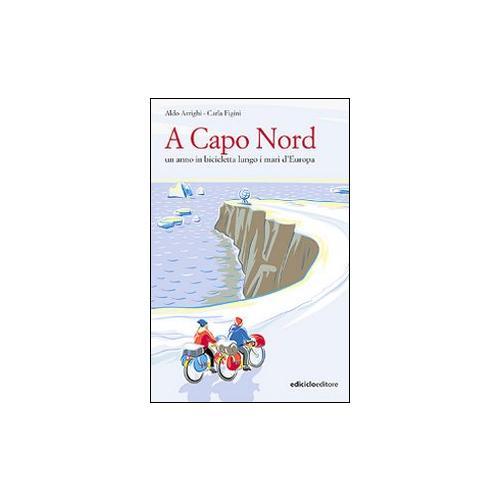 A Capo nord. Un anno in bicicletta lungo i mari d'Europa
