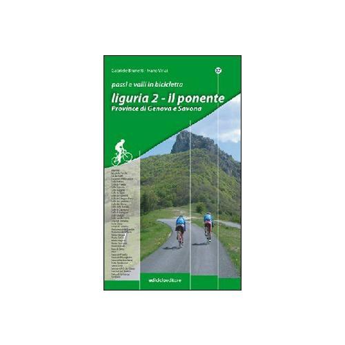 Passi e valli in bicicletta. Liguria. Vol. 2: Il Ponente. Province di Genova e Savona.
