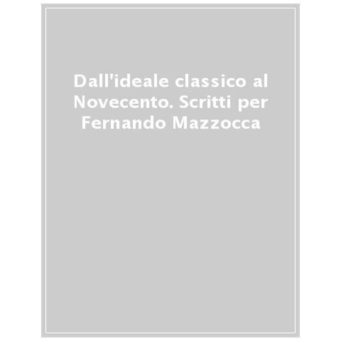 SILVANA Dall'ideale Classico Al Novecento. Scritti Per Fernando Mazzocca