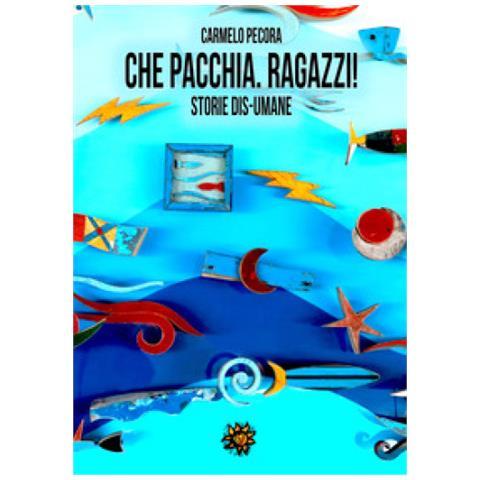 Edizioni del Loggione - Carmelo Pecora - Che Pacchia. Ragazzi! Storie  Dis-umane - ePRICE