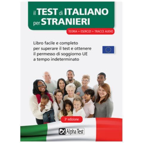 ALPHA TEST Il Test Di Italiano Per Stranieri. Libro Facile E Completo Per  Superare Il Test E Ottenere Il Permesso Di Soggiorno Ue A Tempo ...
