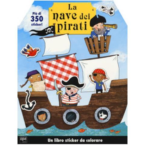 Ape Junior La Mia Nave Dei Pirati Con Adesivi Ediz A Colori Eprice
