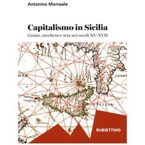 fa48ee0cc4 RUBBETTINO - Capitalismo in sicilia. grano, zucchero e seta nei secoli  xv-xvii - ePRICE
