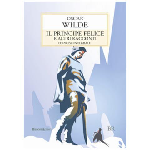 Rusconi Libri Oscar Wilde Il Principe Felice E Altri Racconti